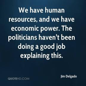 Jim Delgado - We have human resources, and we have economic power. The ...