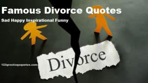 Famous Divorce Quotes – Sad Happy Inspirational Funny