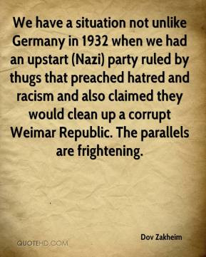 situation not unlike Germany in 1932 when we had an upstart (Nazi ...