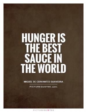 Hunger Quotes Miguel De Cervantes Saavedra Quotes Sauce Quotes