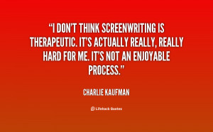 quote Charlie Kaufman i dont think screenwriting is therapeutic its
