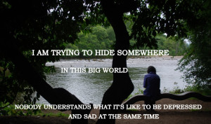 am trying to hide somewhere in this big world,