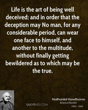 Life is the art of being well deceived; and in order that the ...
