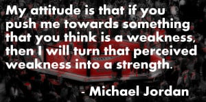 My attitude is that if you push me towards something that you think is ...