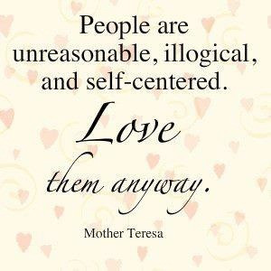 People are unreasonable, illogical, and self-centered. Love them ...