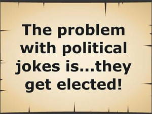 The Problem With Political Jokes They Get Elected Anonymous