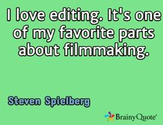 ... . It's one of my favorite parts about filmmaking. / Steven Spielberg