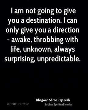 Bhagwan Shree Rajneesh - I am not going to give you a destination. I ...