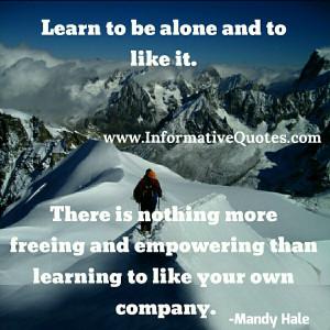 love myself, love my company, me, myself, and I. ~ Unknown
