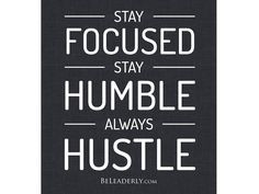Leaderly Quote: Stay Focused, Stay Humble, Always Hustle - Be Leaderly ...