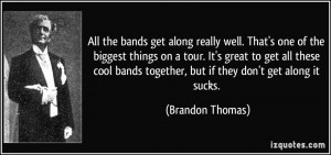 ... get all these cool bands together, but if they don't get along it