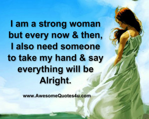 am a strong woman but every now & then, I also need someone