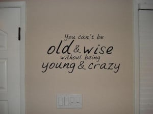 quotes- laugh a little, don't be so serious / forever young