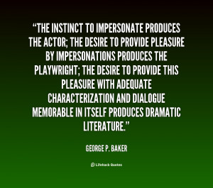 quote George P Baker the instinct to impersonate produces the actor