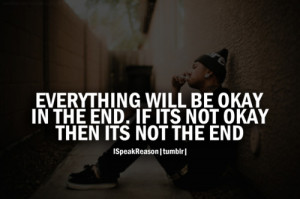 ... Okay In The End. If Its Not Okay Then Its Not The End ~ Smoking Quote