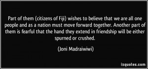Part of them (citizens of Fiji) wishes to believe that we are all one ...