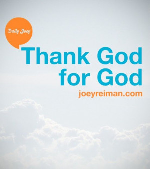 Thank God for God. #purpose #quotes
