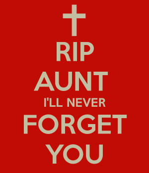 RIP AUNT I'LL NEVER FORGET YOU