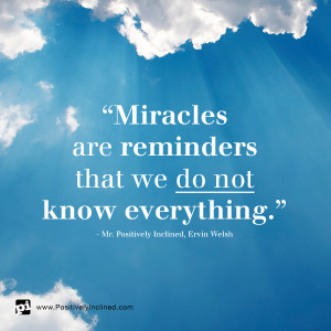 Miracles are Reminders That We Do Not Know Everything