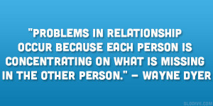 Problems in relationship occur because each person is concentrating on ...
