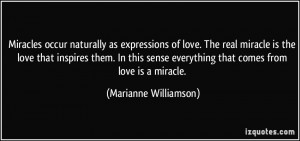 Miracles occur naturally as expressions of love. The real miracle is ...
