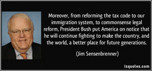 Moreover, from reforming the tax code to our immigration system, to ...