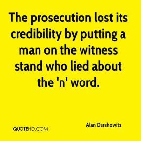 Alan Dershowitz - The prosecution lost its credibility by putting a ...
