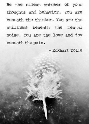 ... mental noise. You are the love and joy beneath the pain.