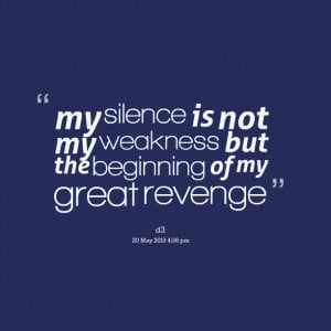Quotes Picture: my silence is not my weakness but the beginning of my ...