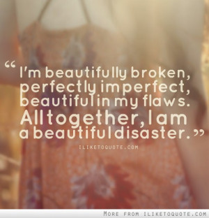 ... imperfect, beautiful in my flaws. All together, I am a beautiful
