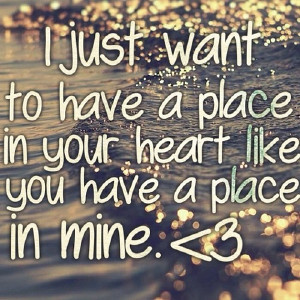 just want to have a place in your heart…