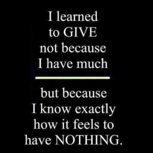 Give; giving of yourself costs nothing!
