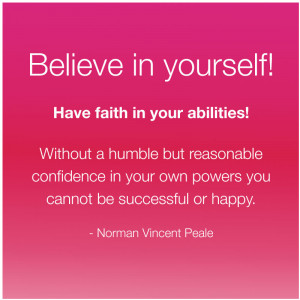 Believe in yourself! Have faith in your abilities! Without a humble ...