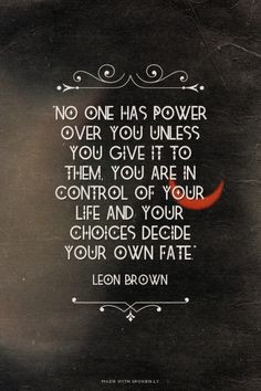 ... control of your life and your choices decide your own fate.