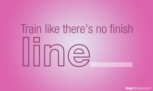 Train Like Theres No Finish Line - Fitness Quotes