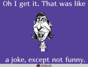 Funny Comebacks Jokes Insults A joke, except not funny.