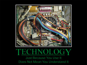 Funny Technology Just Because You Use It Does Not Mean You Understand