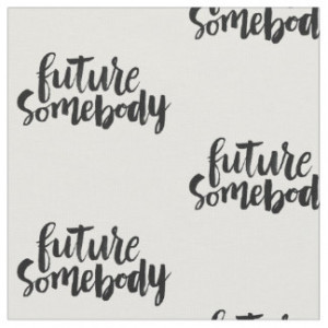 Inspirational Quotes: Future Somebody Fabric