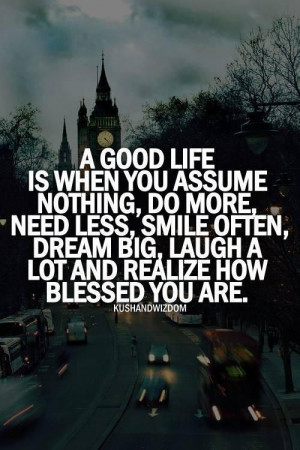 ... smile often, dream big, laugh a lot and realize how blessed you are