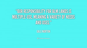 Our responsibility for BLM lands is multiple-use, meaning a variety of ...