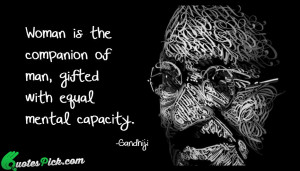 Woman The Companion Of Man Quote by Mahatma Gandhi @ Quotespick.com