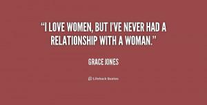 quote-Grace-Jones-i-love-women-but-ive-never-had-187256.png
