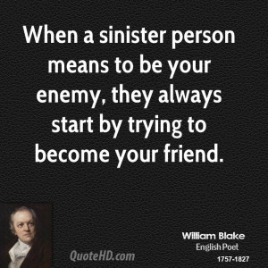 When a sinister person means to be your enemy, they always start by ...