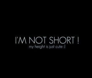 Im Done Trying To Impress You Quotes I'm not short! my height is