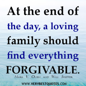 ... the end of the day, a loving family should find everything forgivable
