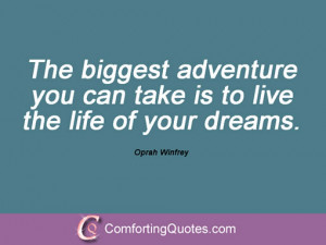 The biggest adventure you can take is to live the life of your dreams ...