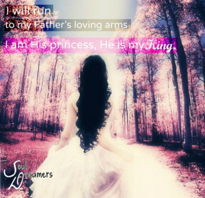 am His princess. He is my King!