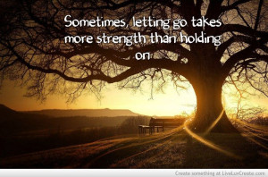 Letting go takes more strength
