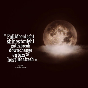 Quotes Picture: full moonlight shines tonight gates break down change ...