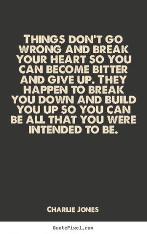 Inspirational quotes - Things don't go wrong and break your heart so ...